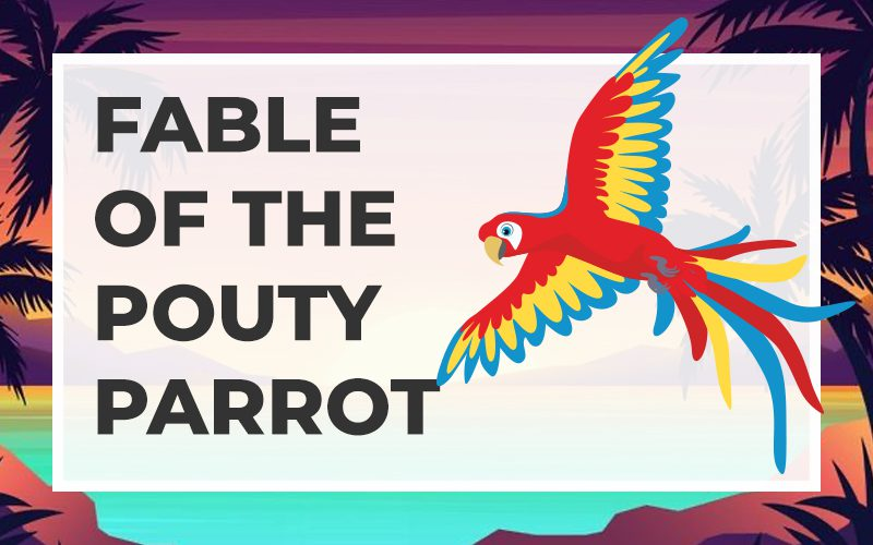 Fable of the Pouty Parrot